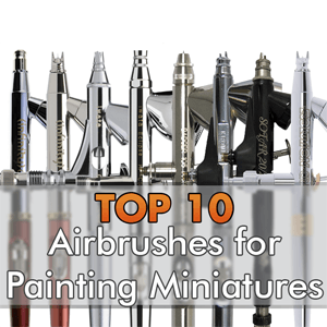 The 10 Best Airbrushes for Painting Miniatures