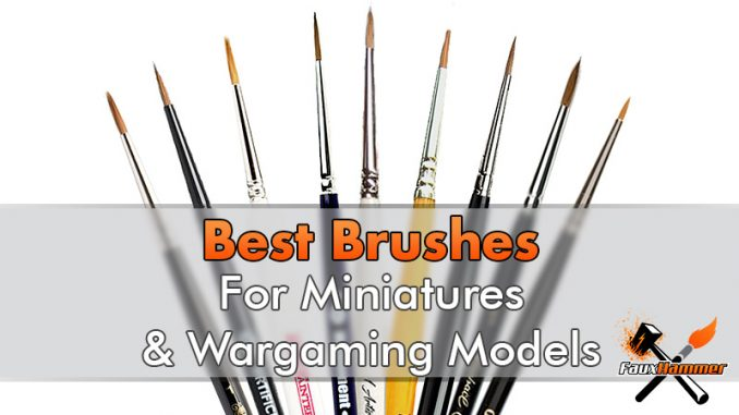Top 10 - Best Brushes for Painting Miniatures & Wargames Models - 2019