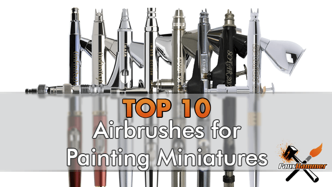 Top 10 - Best Airbrushes for Painting Miniatures & Wargames Models - 2019