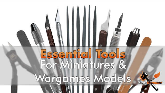 Essential Hobby Tools for Miniatures & Wargames Models - 2019